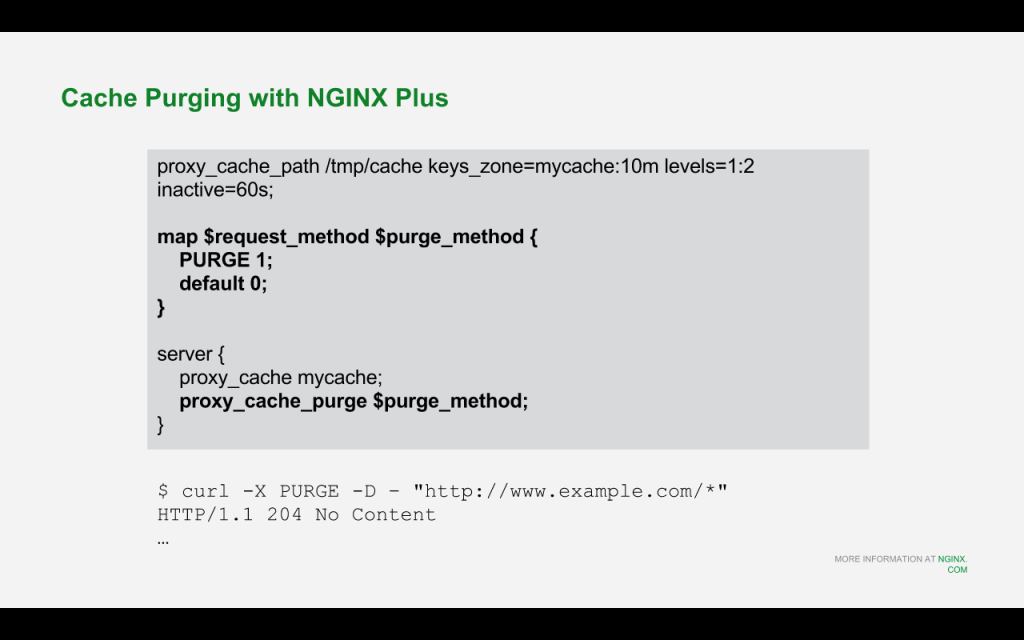 To enable purging of a specified class of files from the NGINX Plus cache, use the 'proxy_cache_purge' directive [NGINX webinar about Drupal 8 performance, Feb 2016]
