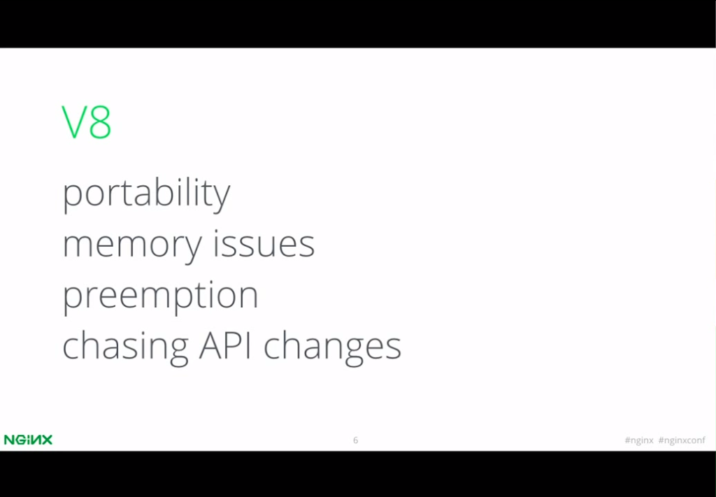 V8 (as an example) is unsuitable for a server environment because of issues with portability, memory use, preemption, and an unstable API [presentation by Igor Sysoev, CTO and co-founder of NGINX, Inc., at nginx.conf 2015]