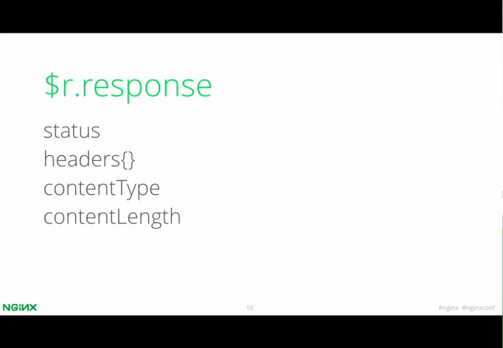The '$r.response' object in nginScript represents a response - nginx config [presentation by Igor Sysoev, CTO and co-founder of NGINX, Inc., at nginx.conf 2015]