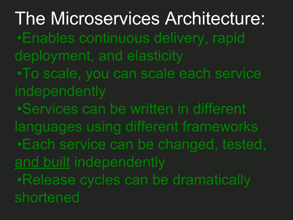 Implications of a microservices architecture include: enabling continuous delivery and rapid deployment; independent scaling, build, testing of each microservice; each microservice written in the best language for it; shorter release cycles [NGINX webinar about connecting applications with NGINX and Docker to include the microservices architecture and load balancing, Apr 2016]