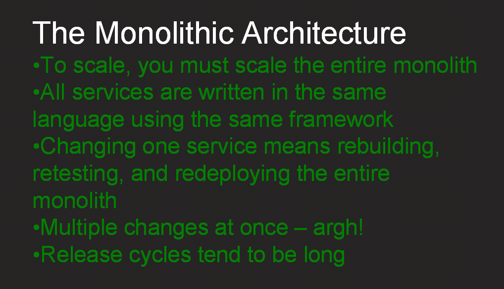 "Disadvantages of a monolithic architecture include lack of flexibility in scaling and updating, plus choice of language and framework [webinar ""Deploying NGINX Plus & Kubernetes on Google Cloud Platform"" includes information on how switching from a monolithic to microservices architecture can help with application delivery and continuous integration - broadcast 23 May 2016]"