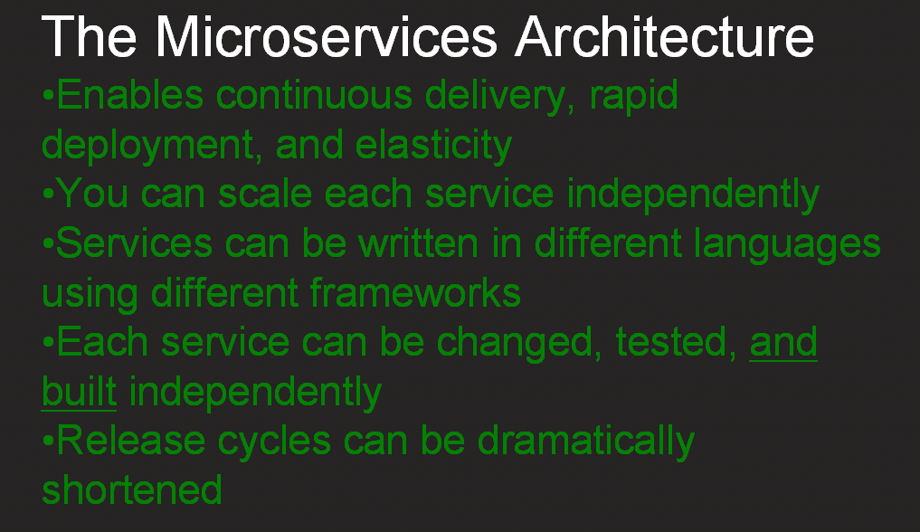 "The microservices architecture enables continuous delivery, rapid deployment, and elasticity; lets you change, text, build, and scale services independently; write each service in a different language and framework [webinar ""Deploying NGINX Plus & Kubernetes on Google Cloud Platform"" includes information on how switching from a monolithic to microservices architecture can help with application delivery and continuous integration - broadcast 23 May 2016]"