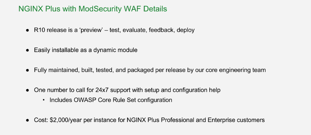 NGINX Plus with ModSecurity WAF for comprehensive application security is a 'preview' release in R10 but is fully supported; it's offered as a dynamic module at $2000/year/instance