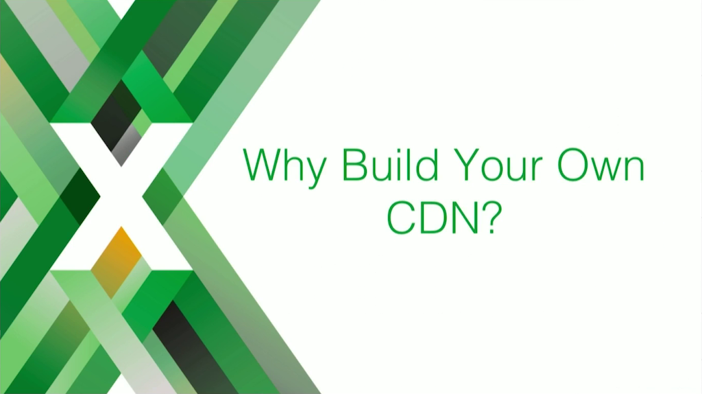 "Section title slide reading 'Why Build Your Own CDN?""; in this case, the CDN is a cache server for video content"