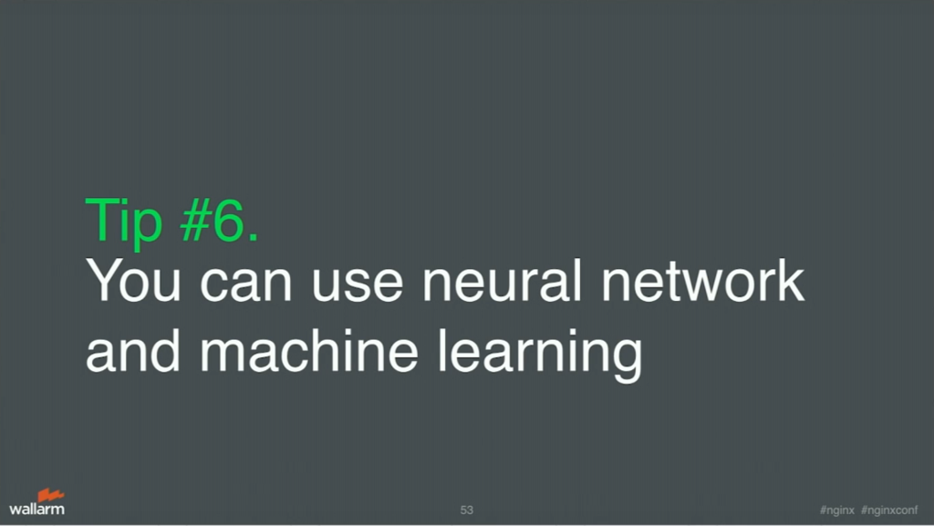 Tip 6 is to use a neural network and machine learning for application security [presentation by Stepan Ilyan, cofounder of Wallarm, at nginx.conf 2016]