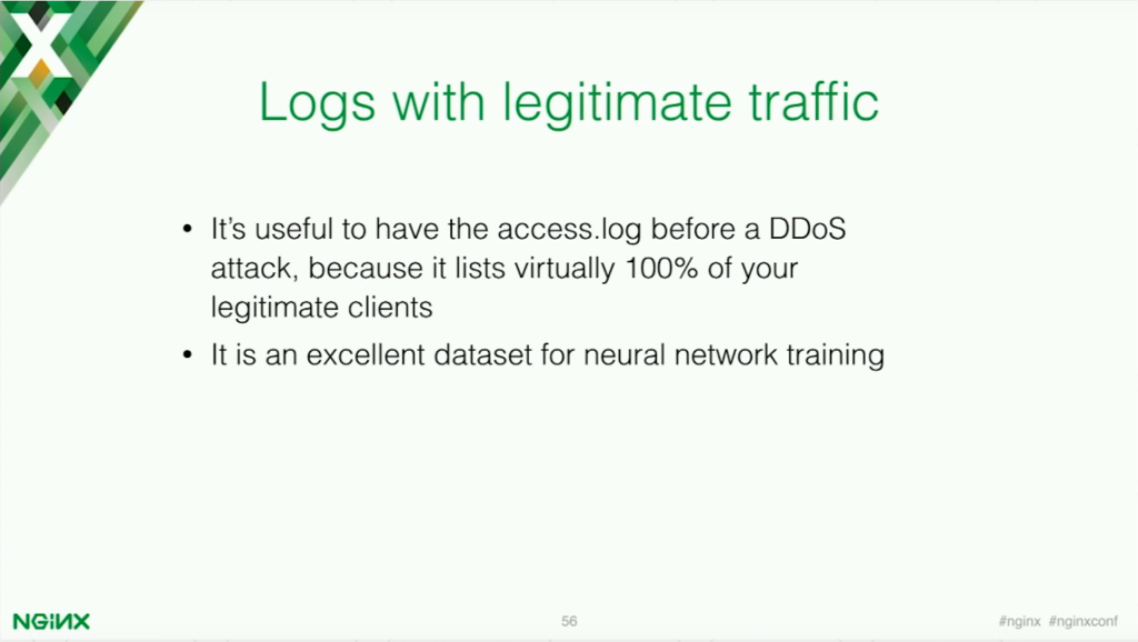 Having an access log before a DDoS attack can be useful for identifying which requests are malicious [presentation by Stepan Ilyan, cofounder of Wallarm, at nginx.conf 2016]