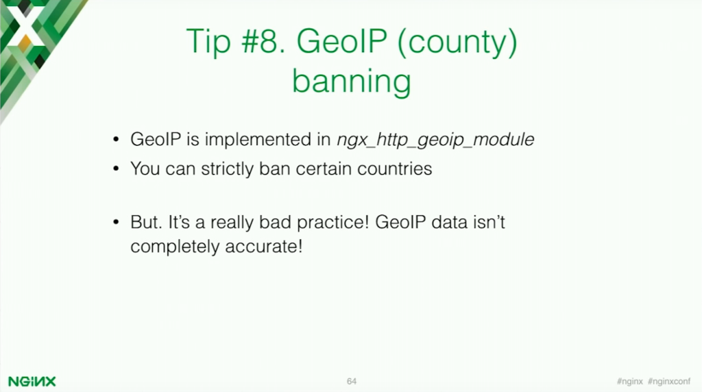 GeoIp can be implemented to ban certain countries, but it is a really bad practice because it isn't completely accurate [presentation by Stepan Ilyan, cofounder of Wallarm, at nginx.conf 2016]