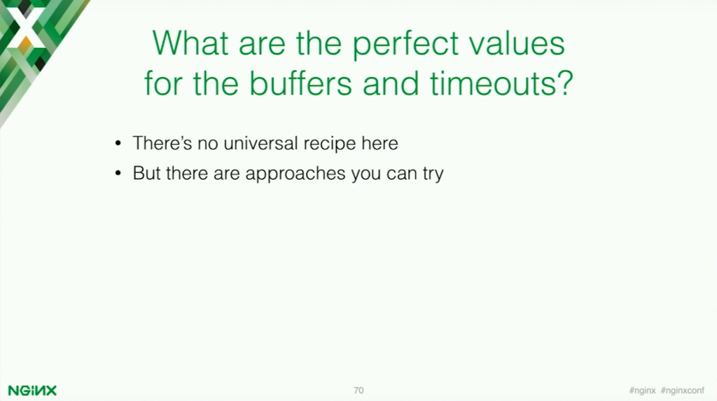 There is no unversal recipe for buffers and timeouts [presentation by Stepan Ilyan, cofounder of Wallarm, at nginx.conf 2016]
