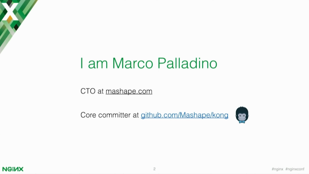 Presenter of Microservices and API gateways, Marco Palladino, is the CTO at Mashape.com and one of the core committers of Kong [presentation by Marco Palladino, CTO at Mashape.com at nginx.conf 2016]