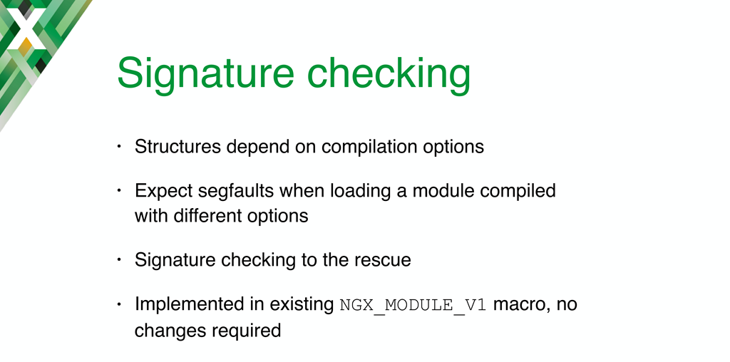 Implementing NGINX dynamic modules required adding signature checking to prevent loading of modules compiled with a different set of configuration options than the binary