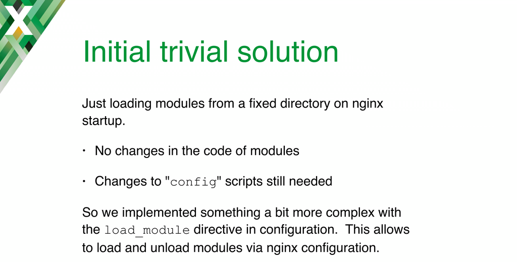 The first approach to implementing NGINX dynamic modules was to have NGINX read in all the modules located in a specific directory, but the load_modules directive was added instead