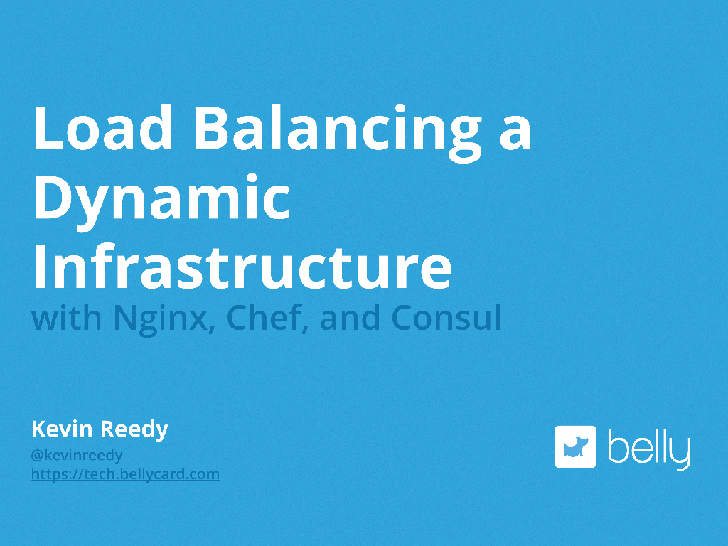 Title slide from the presentation by Kevin Reedy at nginx.conf 2014 about Load Balancing a Dynamic Infrastructure [presentation by Kevin Reedy of Belly Card at nginx.conf 2014]