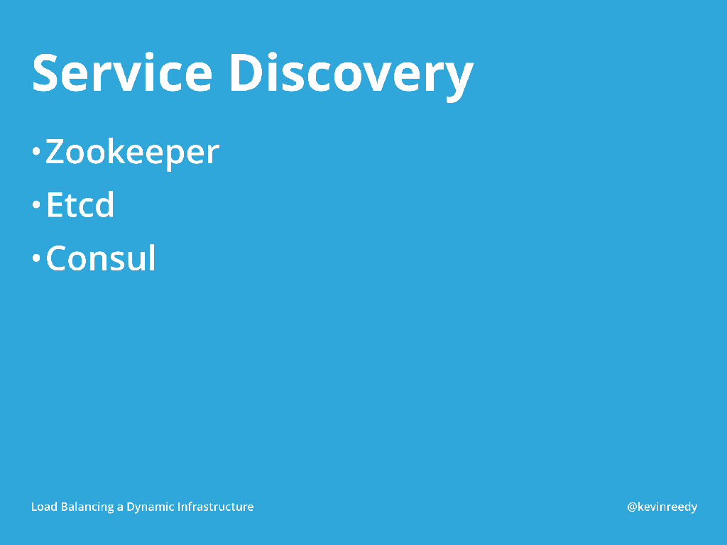 ZooKeeper, etcd, and Consul can all be used for service discovery [presentation by Kevin Reedy of Belly Card at nginx.conf 2014]
