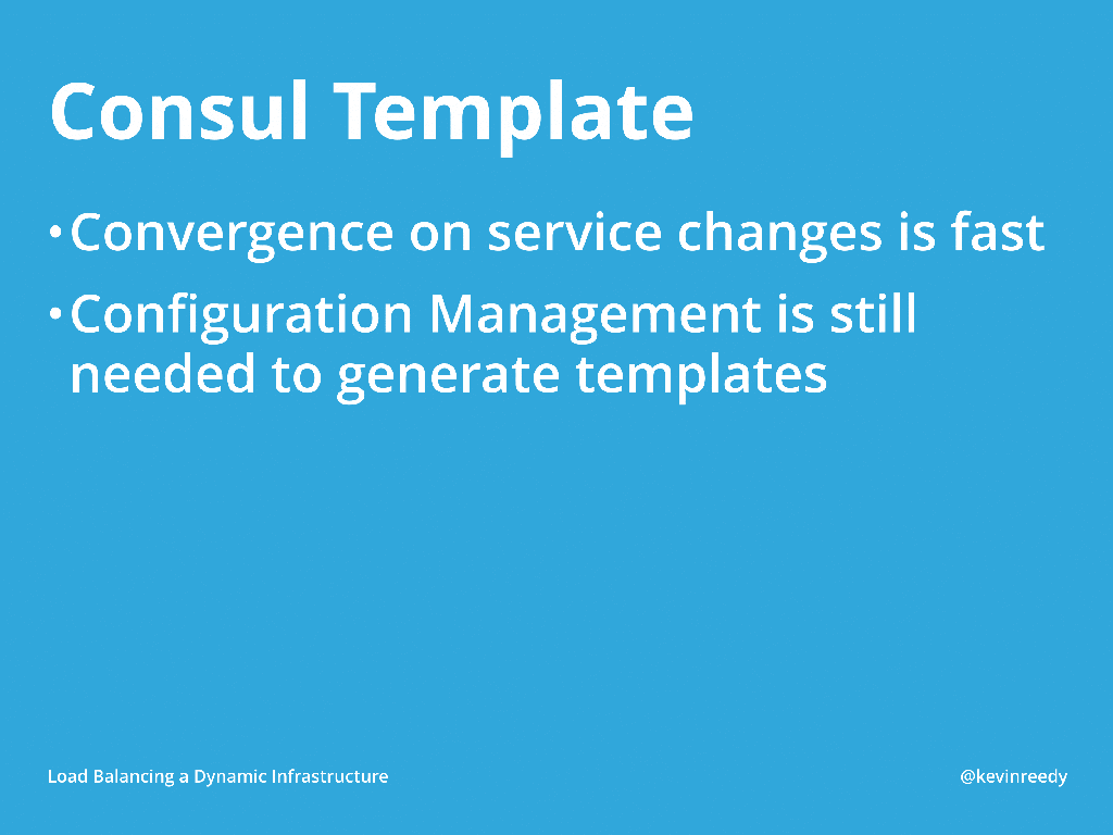 With Consul templates, convergence on service changes is fast, but configuration management is still needed to generate templates [presentation by Kevin Reedy of Belly Card at nginx.conf 2014]