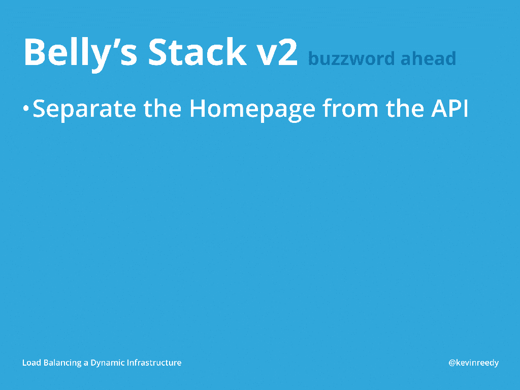 Version two of Belly's Stack separated the Homepage from the API [presentation by Kevin Reedy of Belly Card at nginx.conf 2014]