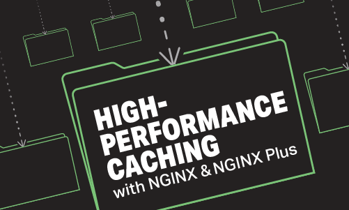 High-Performance Caching with NGINX and NGINX Plus