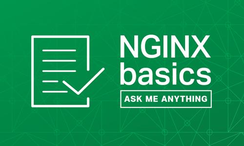 NGINX Basics: Ask Me Anything