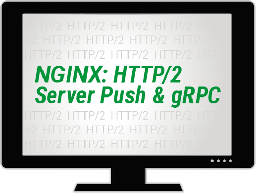 NGINX: HTTP/2 Server Push & gRPC